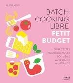 Vente Livre Numérique : Batch cooking libre - Petit budget, 50 recettes pour composer soi-même sa semaine à l'avance  - Emilie LARAISON