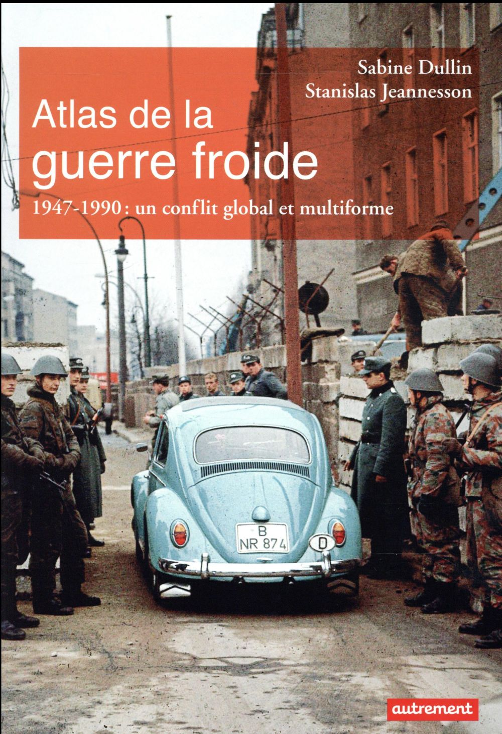 Atlas de la guerre froide ; 1947-1990 : un conflit global et uniforme