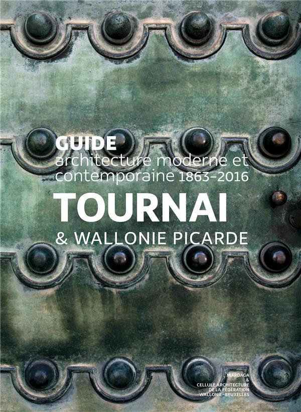 Guide d'architecture moderne et contemporaine ; Tournai & Wallonie Picardie