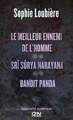 Vente Livre Numérique : Le meilleur ennemi de l'homme suivi de Srî Sûrya Narayana et BANDIT PANDA  - Sophie Loubière