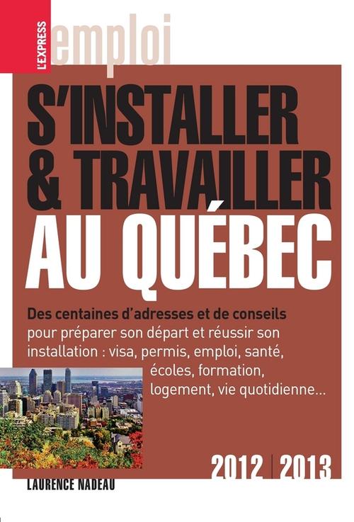 S'installer et travailler au Québec (édition 2012-2013)