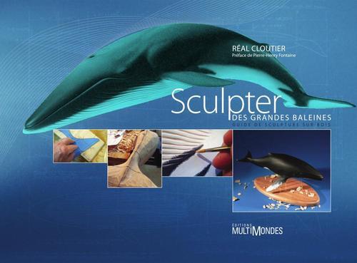 Sculpter des grandes baleines ; guide de sculpture sur bois