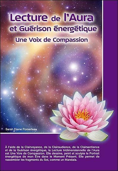Lecture De L'Aura Et Guerison Energetique ; Une Voie De Compassion