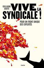 Couverture de Vive la syndicale ! pour un front unique des exploités