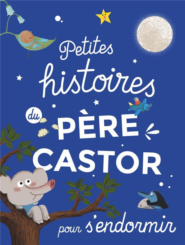 PETITES HISTOIRES DU PERE CASTOR POUR S'ENDORMIR COLLECTIF
