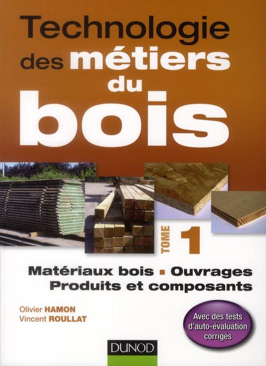 Technologie Des Metiers Du Bois T.1 ; Materiaux Bois, Ouvrages, Produits Et Composants