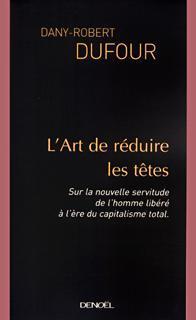 L'art de réduire les têtes ; sur la nouvelle servitude de l'homme libéré à l'ère du capitalisme total