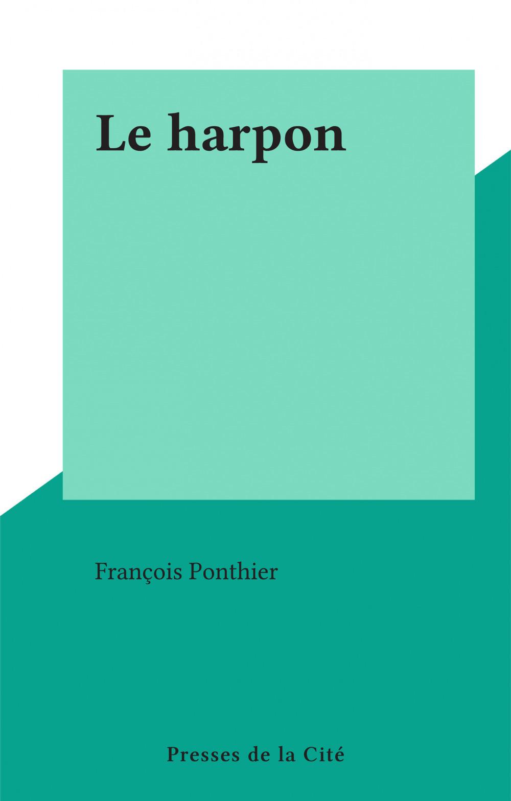 Le harpon  - François Ponthier