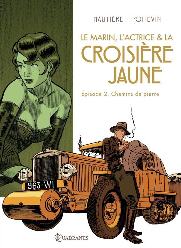 Le marin, l'actrice & la croisière jaune t.2 ; chemins de pierre