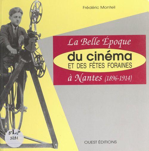 La belle époque du cinéma et des fêtes foraines à Nantes (1896-1914)
