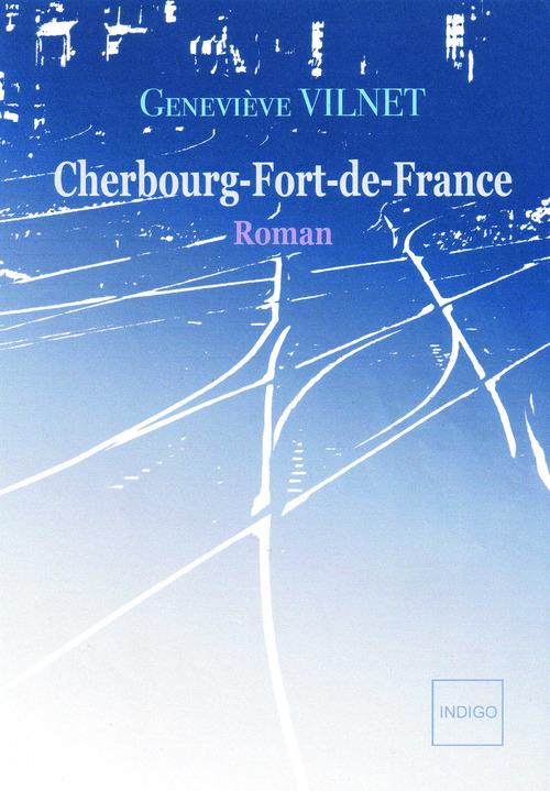 Cherbourg-Fort de France  - Genevieve Vilnet