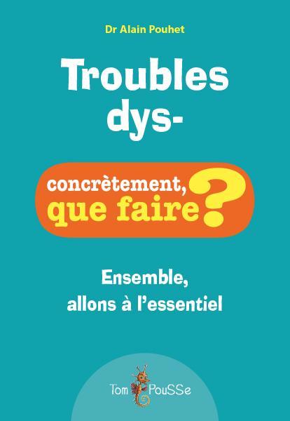 Troubles dys- ; concrètement, que faire ?