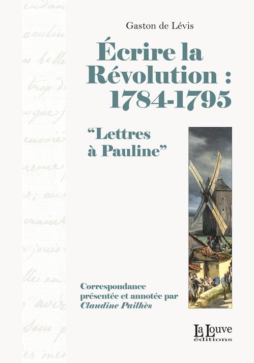 écrire la Révolution : 1784-1795 ; lettres à Pauline