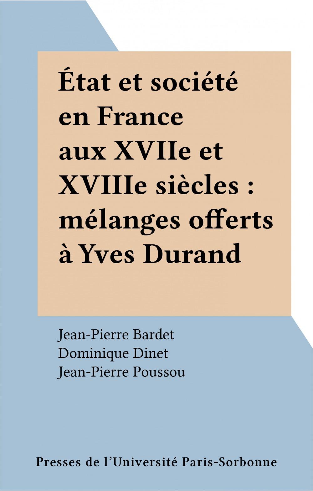 Etat et societe en france aux xviie et xviiie siecles. hommage a yves durand