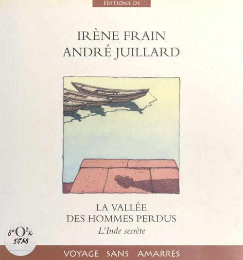 La Vallée des hommes perdus : l'Inde secrète  - Irene Frain  - andré juillard