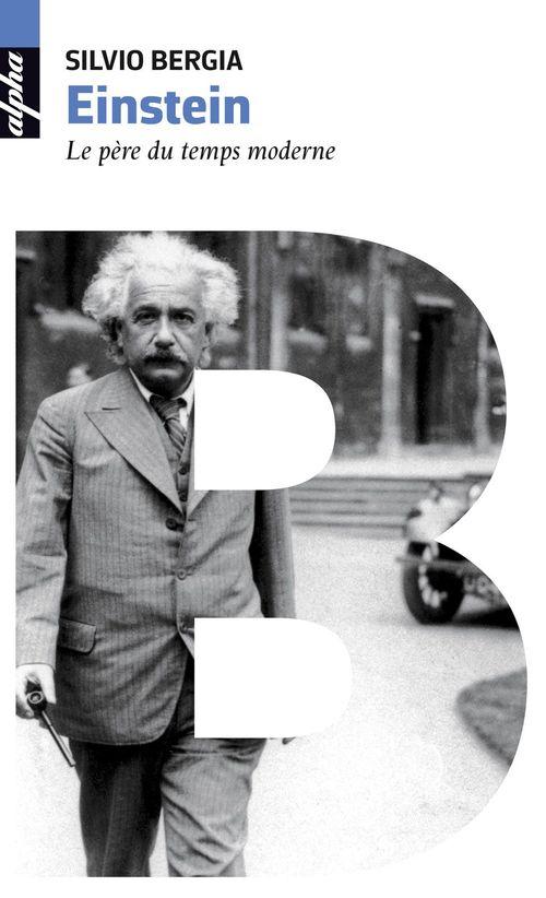 Einstein ; le père du temps moderne