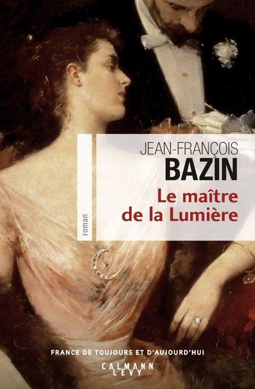 Le Maître de la Lumière  - Jean-François Bazin
