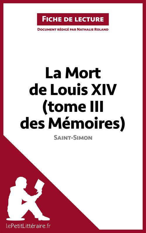 Fiche de lecture ; les mémoires t.3 ; la mort de Louis XIV, de Saint-Simon ; analyse complète de l'½uvre et résumé