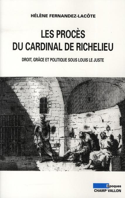 Les procès du cardinal de Richelieu ; droit, grâce et politique sous Louis le Juste