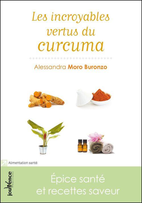 Les incroyables vertus du curcuma  - Alessandra Moro-Buronzo