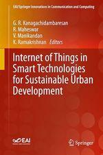 Internet of Things in Smart Technologies for Sustainable Urban Development  - K. Ramakrishnan - G. R. Kanagachidambaresan - R. Maheswar - V. Manikandan