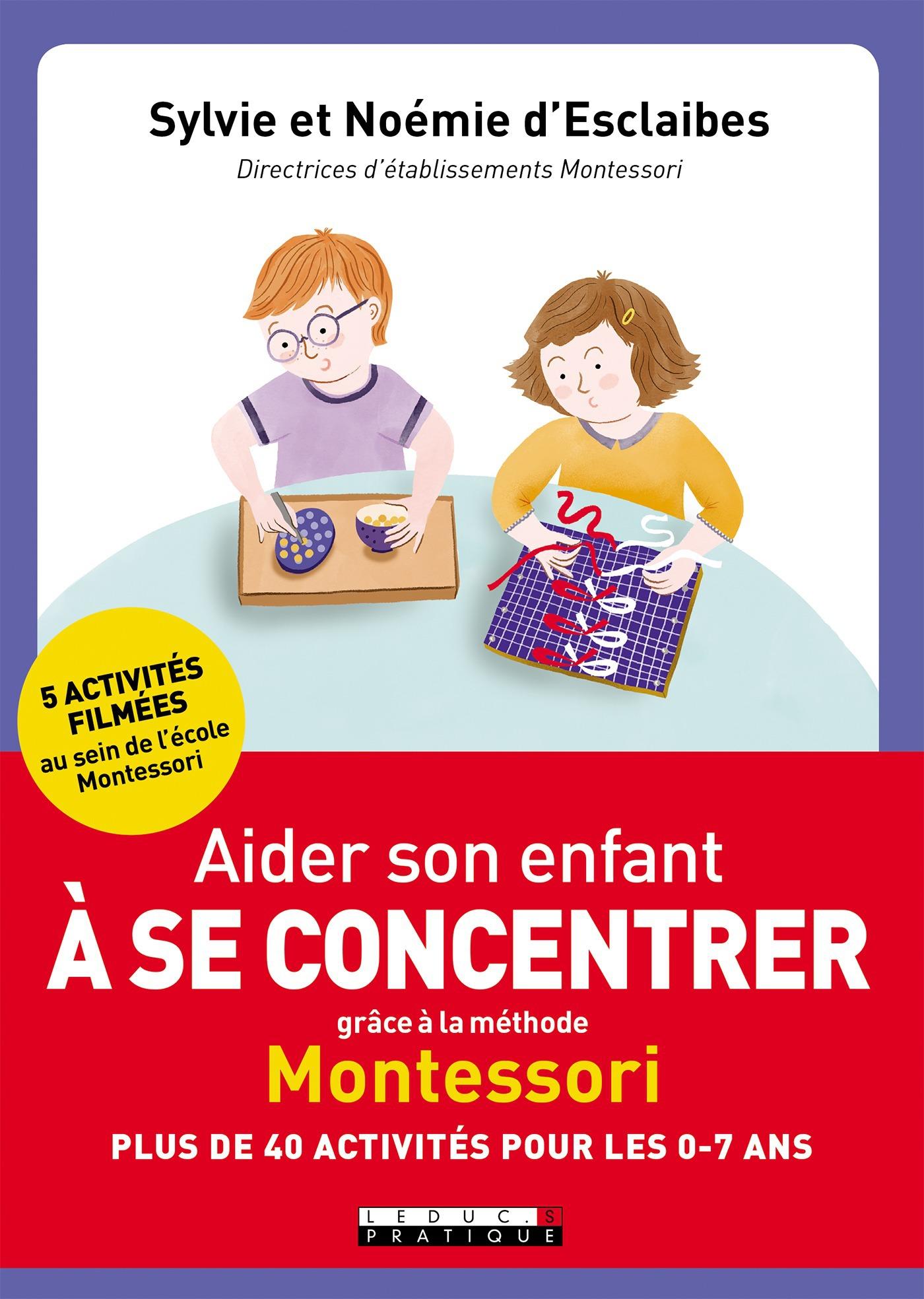 Aider son enfant à se concentrer grâce à la méthode Montessori ; plus de 40 activités pour les 0-7 ans