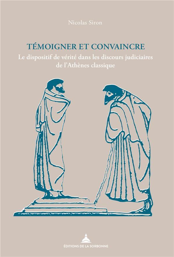 témoigner et convaincre ; le dispositif de vérité dans les discours judiciaires de l'Athènes classique