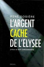 Vente Livre Numérique : L'Argent caché de l'Elysée  - Rene Dosiere