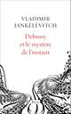 Debussy et le mystère de l'instant  - Vladimir JANKELEVITCH