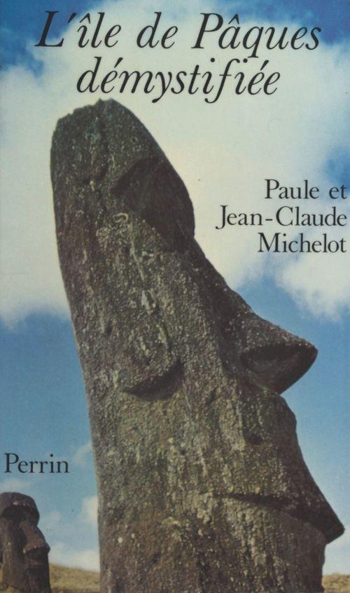 L'Île de Pâques démystifiée  - Jean-Claude Michelot  - Paule Michelot