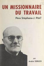 Un missionnaire du travail : le Père Stéphane-Joseph Piat, Franciscain