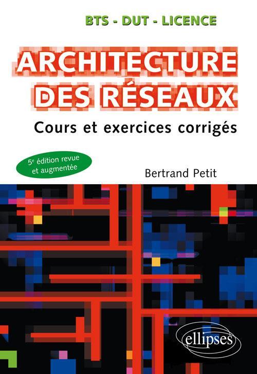 Architecture des réseaux ; cours et exercices corrigés ; BTS, DUT, licence (5e édition)