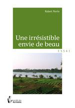 Vente EBooks : Une irrésistible envie de beau  - Robert Perrin