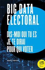Couverture de Big data electoral ; dis-moi qui tu es, je te dirai pour qui voter