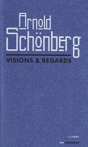 Arnold Schönberg ; visions et regards