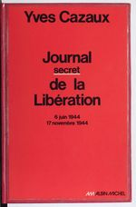 Journal secret de la Libération  - Yves Cazaux