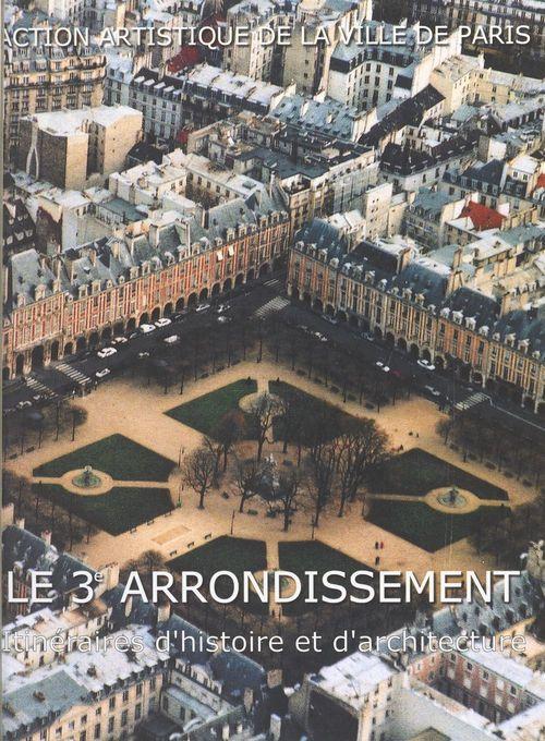 Le 3e arrondissement ; itineraire d'histoire et d'architecture