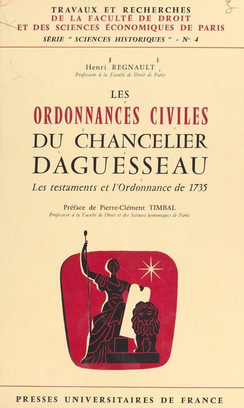 Les ordonnances civiles du chancelier Daguesseau  - Henri Regnault