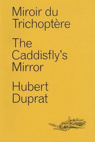 Miroir du trichoptère ; the caddisfly's mirror
