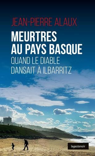 Meurtres au Pays basque ; quand le diable dansait à Ilbarritz