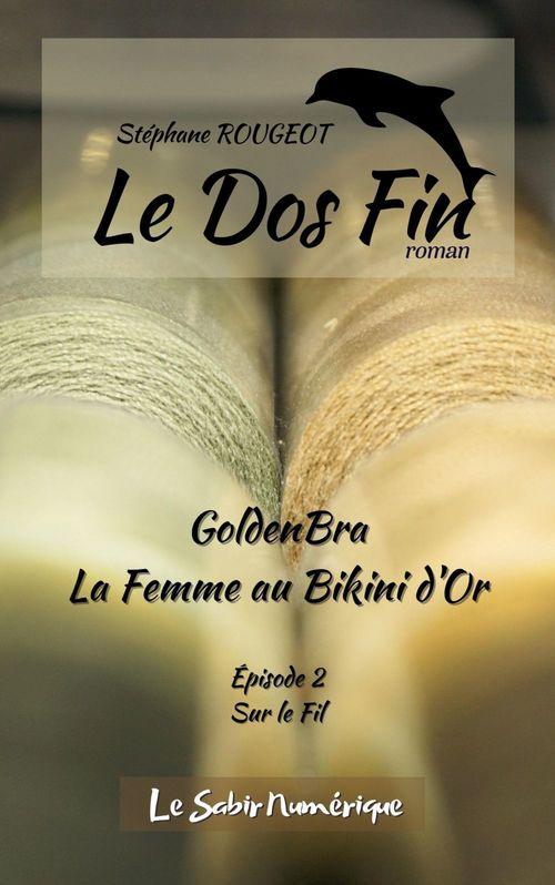 GoldenBra, La Femme au Bikini d'Or, Ep2 : Sur le Fil
