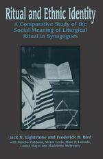 Ritual and Ethnic Identity  - Jack N. Lightstone - Louise Mayer - Simcha Fishbane - Victor Levin - Madeleine Mcbrearty - Frederick B. Bird - Marc P. Lalonde