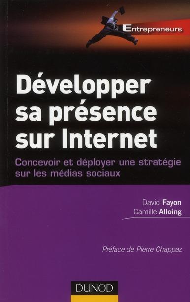 Développer sa présence sur internet ; concevoir et déployer une stratégie sur les médias sociaux