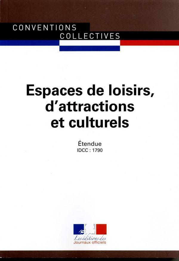 Espaces de loisirs, d'attractions et culturels ; convention collective nationale étendue, IDCC 1790 (7e édition)
