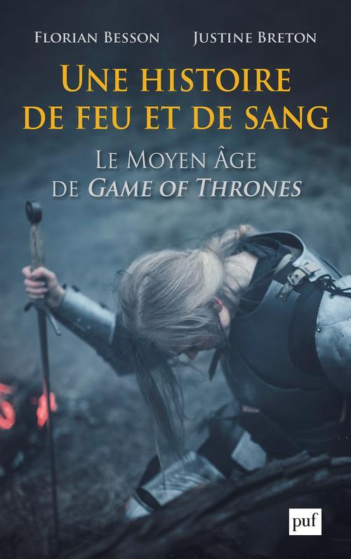 UNE HISTOIRE DE FEU ET DE SANG  -  LE MOYEN AGE DE GAME OF THRONES