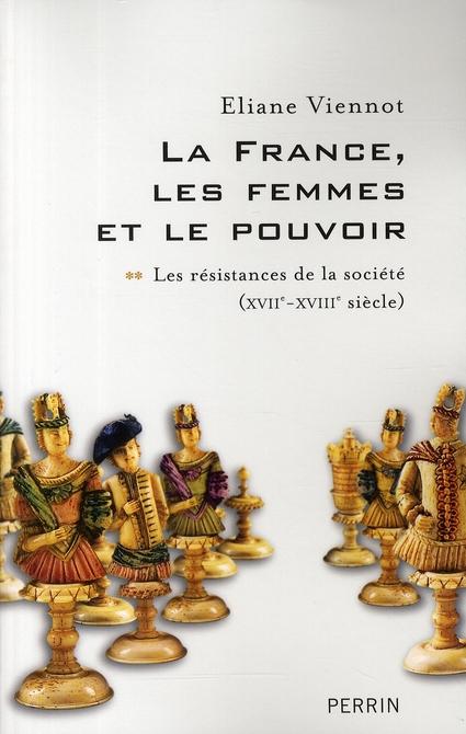 La France, les femmes et le pouvoir t.2 ; les résistances de la société (XVIIe-XVIIIe siècle)