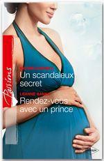 Vente Livre Numérique : Un scandaleux secret - Rendez-vous avec un prince  - Kathie DeNosky - Leanne Banks