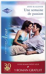 Une semaine de passion - Un été pas comme les autres (Harlequin Azur)
