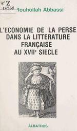Vente Livre Numérique : L'économie de la Perse dans la littérature française au XVIIe siècle  - Rouhollah Abbassi
