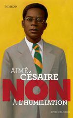 Aimé Césaire ; non à l'humiliation